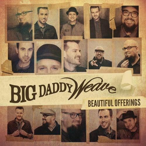 Beautiful Offerings by Big Daddy Weave