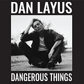 Dangerous Things by Dan Layus