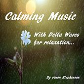 Calming Music with Delta Waves for Relaxation by Jason Stephenson