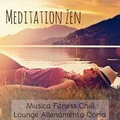 Meditation Zen - Musica Fitness Chillout Lounge Allenamento Corsa con Suoni Spa Sensuali Rilassanti e Strumentali by Zen Music Garden