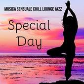 Special Day - Musica Sensuale Chillout Lounge Jazz per Massaggio Rilassante Wellness Spa e Yoga Terapia by Chill Out