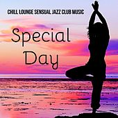 Special Day - Chillout Lounge Sensual Jazz Club Music for Summertime and Erotic Party by Chill Out