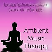 Ambient Music Therapy - Relaxation Yoga Instrumentalists and Chakra Meditation Specialists by Namaste
