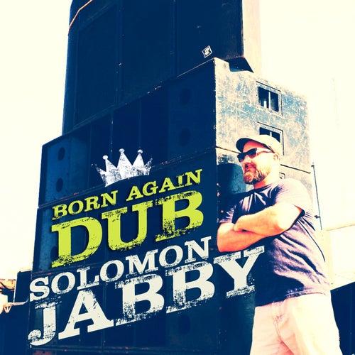 Born Again Dub by Solomon Jabby