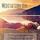 Meditation Zen - Träningsövningar Sexig Chillout Lounge Musik med Spa Lugnande Instrumental Ljud by Zen Music Garden