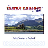 The Tartan Chillout Album: Celtic Anthems of Scotland by Various Artists