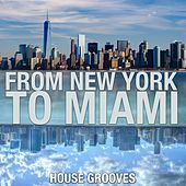 From New York to Miami (House Grooves) by Various Artists