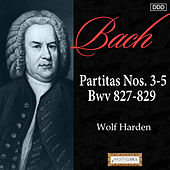 Bach: Partitas Nos. 3, 4 and 5, Bwv 827-829 by Wolf Harden