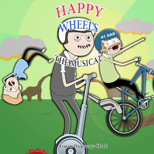 Happy Wheels: The Musical by Logan Hugueny-Clark