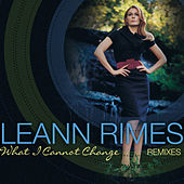 What I Cannot Change (Radio Mixes EP) by LeAnn Rimes