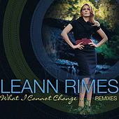 What I Cannot Change (Extended Mixes EP) by LeAnn Rimes