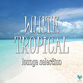 White Tropical Lounge Selection by Various Artists