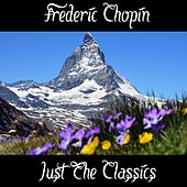 Frédéric Chopin: Just The Classics by Frédéric Chopin