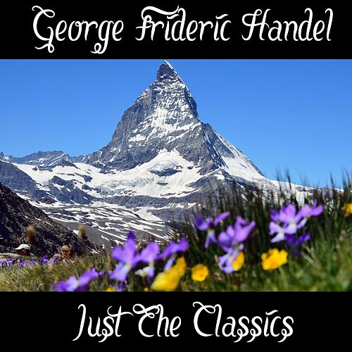 George Frideric Handel: Just The Classics by George Frideric Handel