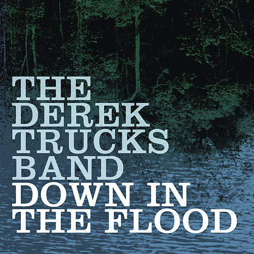 Down In The Flood by Derek Trucks