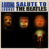 A Buddha Lounge Salute To The Beatles by The Buddha Lounge Ensemble