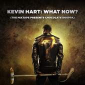 Kevin Hart: What Now? (The Mixtape Presents Chocolate Droppa) by Various Artists