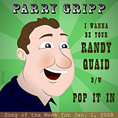 I Want To Be Your Randy Quaid: Parry Gripp Song of the Week for January 1, 2008 - Single by Parry Gripp