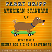 American Standard: Parry Gripp Song of the Week for January 8, 2008 - Single by Parry Gripp