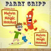 Melvin The Magic Hotdog: Parry Gripp Song of the Week for January 15, 2008 - Single by Parry Gripp