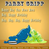 Happ Day You Were Born: Parry Gripp Song of the Week for February 19, 2008 - Single by Parry Gripp