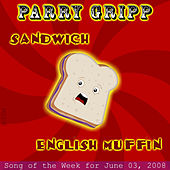 Sandwich: Parry Gripp Song of the Week for May 27, 2008 - Single by Parry Gripp