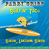 Surfin' Taco: Parry Gripp Song of the Week for June 24, 2008 - Single by Parry Gripp