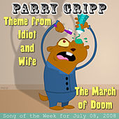 Theme From Idiot and Wife: Parry Gripp Song of the Week for July 8, 2008 - Single by Parry Gripp