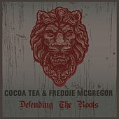 Coco Tea & Freddie McGregor Defending the Roots by Various Artists