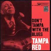 Don't Tampa With The Blues by Tampa Red