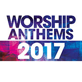 Worship Anthems 2017 (Live) by Various Artists
