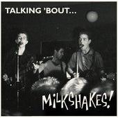 Talking 'bout by The Milkshakes