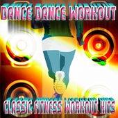 Dance Dance Workout - Classic Fitness Workout Hits by Dubble Trubble
