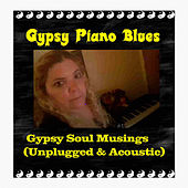 Gypsy Soul Musings (Unplugged & Acoustic) by Gypsy Piano Blues