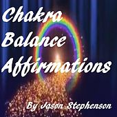 Chakra Balance Affirmations by Jason Stephenson