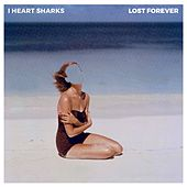 Lost Forever by I Heart Sharks