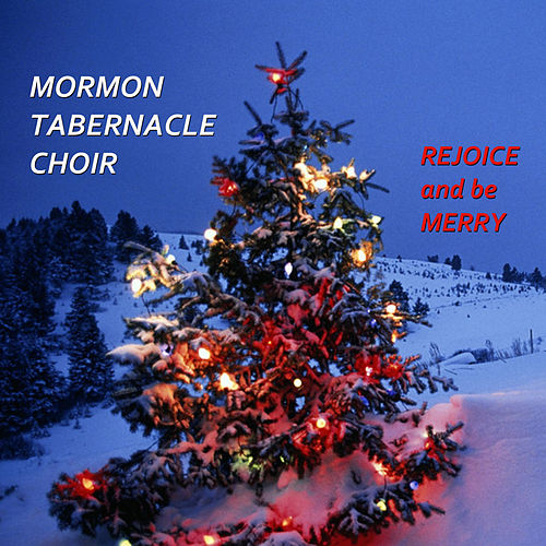 Rejoice and Be Merry by The Mormon Tabernacle Choir