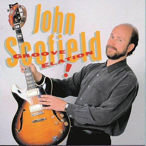 Groove Elation! by John Scofield