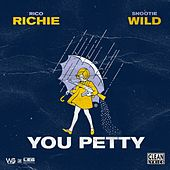 You Petty (feat. Snootie Wild) by Rico Richie