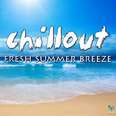 Chillout Fresh Summer Breeze by Various Artists