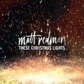 These Christmas Lights by Matt Redman