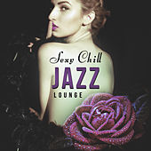 Sexy Chill Jazz Lounge – Smooth Jazz, Chill Jazz Lounge, Relaxing Jazz, Mellow Jazz Music for Jazz Club & Bar, Instrumental Music by Soft Jazz