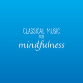 Classical Music For Mindfulness by Various Artists