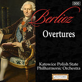 Berlioz: Overtures by Katowice Polish State Philharmonic Orchestra