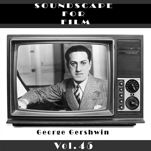 Classical SoundScapes For Film, Vol. 45 by George Gershwin