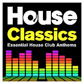 House Classics - Essential House Club Anthems by Various Artists