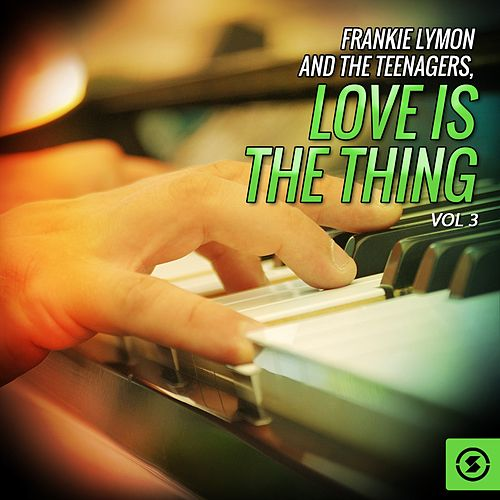 Frankie Lymon and the Teenagers, Love Is the Thing, Vol. 3 by Frankie Lymon and the Teenagers