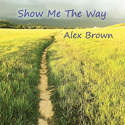 Show Me the Way by Alex Brown