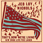 That's How We're Living / Long Live The Loser by Jeb Loy Nichols