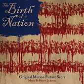 The Birth of a Nation: Original Motion Picture Score by Various Artists